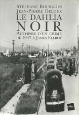 LE DAHLIA NOIR : AUTOPSIE D'UN CRIME DE 1947 A JAMES ELLROY - S. BOURGOUIN