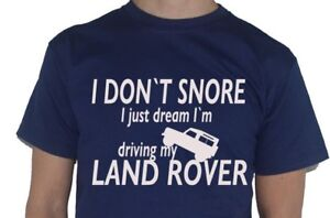 I Dont Snore, I Just Dream Driving My Land Rover Inspired T-Shirt tshirt
