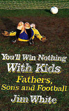 You'll Win Nothing with Kids: Fathers, Sons and Football, 0316029823, New Book