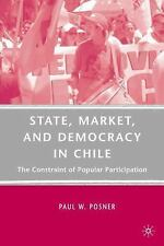 State, Market, and Democracy in Chile : The Constraint of Popular...