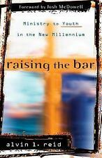 Raising the Bar: Ministry to Youth in the New Millennium: By Alvin Reid