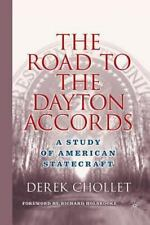 The Road to the Dayton Accords : A Study of American Statecraft by D. Chollet...