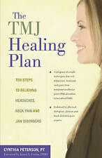 TMJ Healing Plan: Ten Steps to Relieving Headaches, Neck Pain and Jaw Disorders
