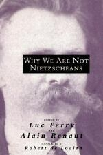 WHY WE ARE NOT NIETZSCHEANS - FERRY, LUC (EDT)/ RENAUT, ALAIN (EDT)/ LOAIZA, ROB