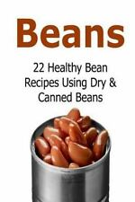 Beans: 22 Healthy Bean Recipes Using Dry and Canned Beans : Beans, Beans...