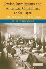 Jewish Immigrants And American Capitalism, 1880-1920: From Caste To Class: By...