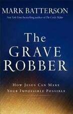 The Grave Robber: How Jesus Can Make Your Impossible Possible, Batterson, Mark