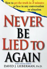 Never Be Lied to Again: How to Get the Truth In 5