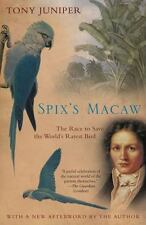 Spix's Macaw: The Race to Save the World's Rarest Bird: By Juniper, Tony