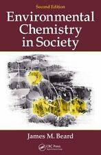 Environmental Chemistry in Society, Second Edition by James M. Beard (2013,...