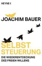 Joachim Bauer - Selbststeuerung: Die Wiederentdeckung des freien Willens