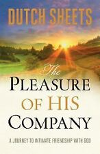The Pleasure of His Company : A Journey toIntimate Friendship with God...