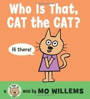 Who Is That, Cat the Cat? (Cat the Cat Mini) by Mo Willems