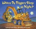 Where Do Diggers Sleep at Night? [Where Do...Series] , Board book , Sayres, Bria