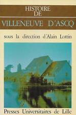 HISTOIRE DE VILLENEUVE D'ASCQ - ALAIN LOTTIN - PUL - REGIONALISME NORD - TTBE !