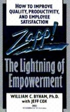 Zapp! The Lightning Of Empowerment - How To Improve Quality, Productivity, And E