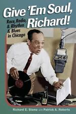 Give 'Em Soul, Richard!: Race, Radio, and Rhythm and Blues in Chicago-ExLibrary