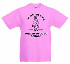 BORN TO RIDE FORCED TO GO TO SCHOOL Kids funny equestrian horse cotton T Shirt.