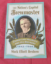 The Nation's Capital Brewmaster: Christian Heurich and His Brewery, 1842-1956