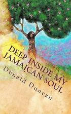 Deep Inside My Jamaican Soul : Poetry from 360 Degrees Inside My Jamaican...