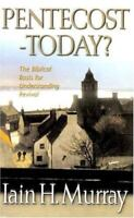 Pentecost Today?: The Biblical Basis for Understanding Revival , Iain H. Murray