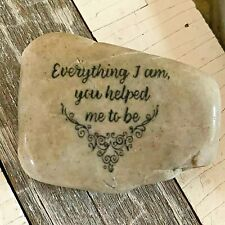 Engraved Rock ~ Everything I Am You Helped Me To Be