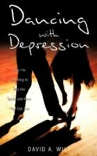 Dancing with Depression : How I'm Learning to Win the Battle and How You Can...
