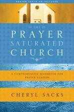 The Prayer-Saturated Church : A Comprehensive Handbook for Prayer Leaders by...
