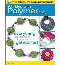 Working with Polymer Clay : Everything You Need to Know to Get Started by...