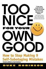 Too Nice for Your Own Good : How to Stop Making 9 Self-Sabotaging Mistakes, Duke
