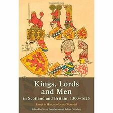Kings, Lords and Men in Scotland and Britain, 1300-1625: Essays in Honour of...
