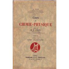 COURS de CHIMIE PHYSIQUE de L. GAY Alliages Solutions Diluées Ed HERMANN 1934 T2