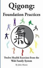 Qigong : Foundation Practices: Twelve Health Exercises from the Wah Family...