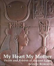 My Heart My Mother: Death and Rebirth in Ancient Egypt, Very Good Books