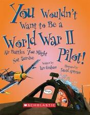 YOU WOULDN'T WANT TO BE A WORLD WAR II PILOT Scholastic NEW children's book WWII