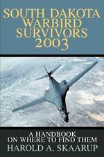 South Dakota Warbird Survivors 2003 : A Handbook on Where to Find Them by...
