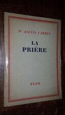 LA PRIERE - Dr Alexis Carrel 1944 - Ex. Num. sur alfa