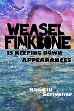 Weasel Finkbone Is Keeping down Appearances by Randall Scrivener (2017,.