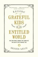 Raising Grateful Kids in an Entitled World : How One Family Learned That Sayi...