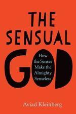 The Sensual God : How the Senses Make the Almighty Senseless  (ExLib)