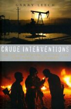 Crude Interventions: The United States, Oil and, Leech.+