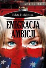 Emigracja ambicji - Edyta Hołdyńska