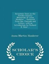 Seventeen Years in the Yoruba Country: Memorials of Anna Hinderer ... Gathered f
