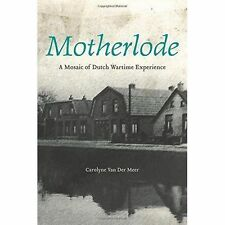 Motherlode: A Mosaic of Dutch Wartime Experience by Carolyne Van Der Meer...