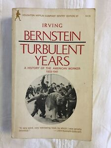 Turbulent Years: A History of the American worker 1933-1941 by Irving Bernstein