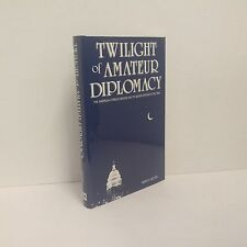 The Twilight of Amateur Diplomacy:  The American Foreign Service and Its Senio..