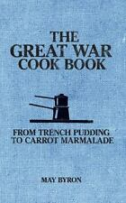 THE GREAT WAR COOK BOOK - BYRON, MAY/ PIPIEN, ELERI (INT) - NEW PAPERBACK BOOK