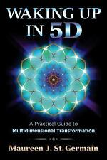 Very Good, Waking Up in 5D: A Practical Guide to Multidimensional Transformation