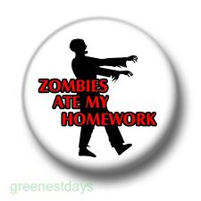 Zombies Ate My Homework 1 Inch / 25mm Pin Button Badge Walking Living Dead Emo