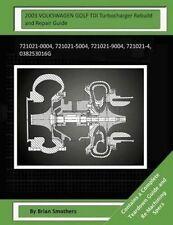 2003 Volkswagen Golf Tdi Turbocharger Rebuild and Repair Guide: 7 9781505299236